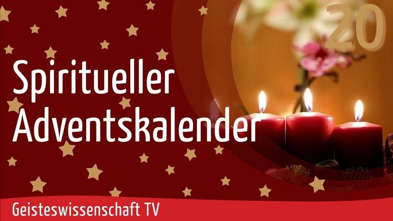 Geisteswissenschaft TV - Spiritueller Adventskalender 2020 - Teil 20