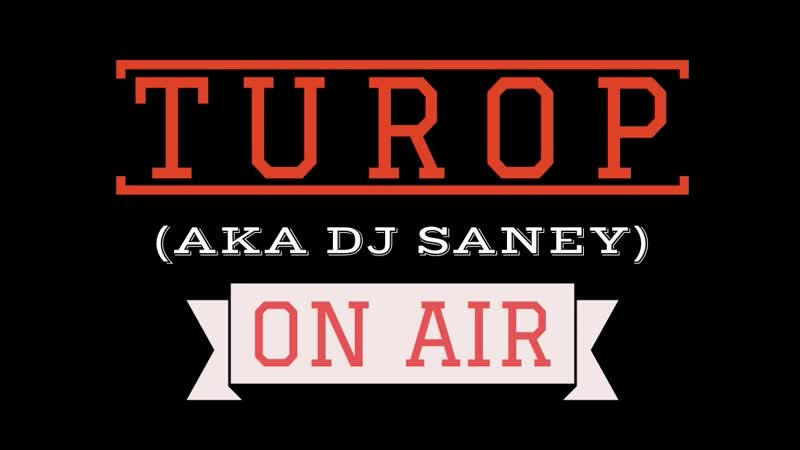 TUROP (aka Dj Saney) - ON AIR 2 (Live Sream)
