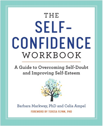 The Self Confidence Workbook A Guide to Overcoming Self-Doubt and Improving Self-Esteem by Barbara Markway PhD and Celia Ampel