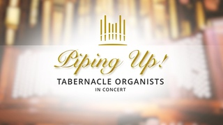 Piping Up: Tabernacle Organists in Concert