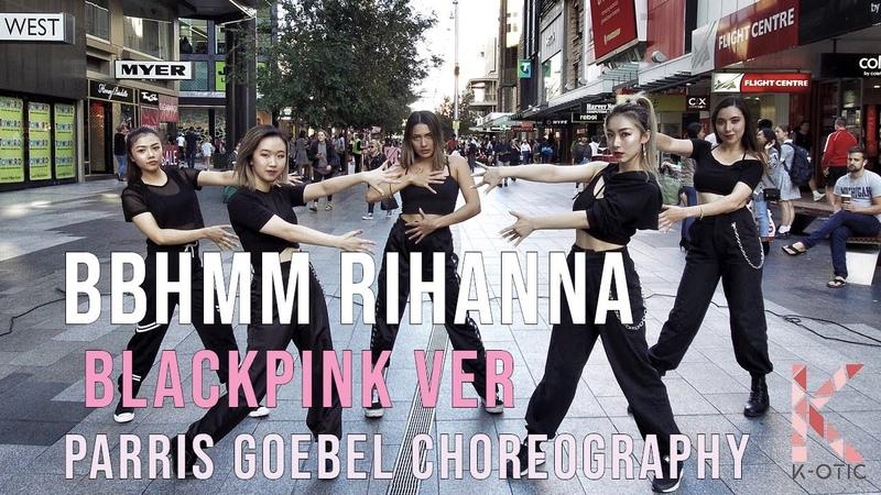 BLACKPINK VER BBHMM Rihanna Dance Cover PARRIS CHOREOGRAPHY K OTIC