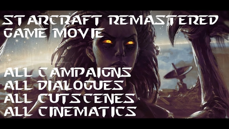 StarCraft Remastered All Campaigns All Cutscenes Cinematics Dialogues Game Movie SC1 Brood War