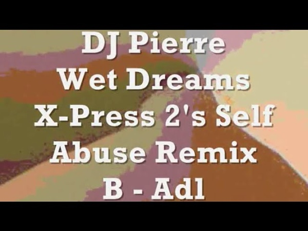 DJ Pierre Wet Dreams X Press 2's Self Abuse Remix O