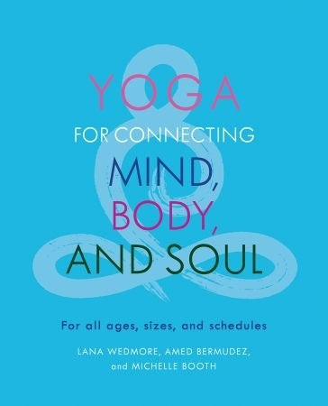 Yoga for Connecting Mind, Body, and Soul - Lana Wedmore