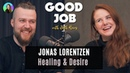 Jonas Lorentzen - Healing Desire - Good Job with Beth Roars Podcast