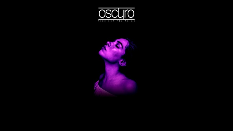 Oscuro Time For You To Go