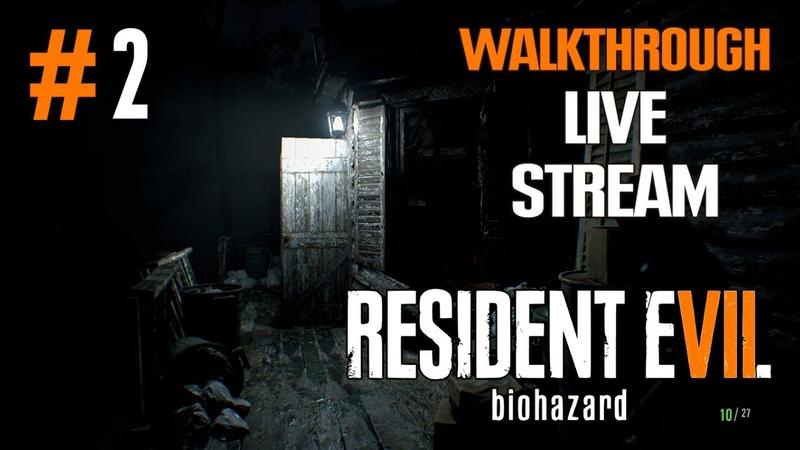 Resident Evil 7 прохождение игры Часть 2 LIVE смотреть онлайн без регистрации