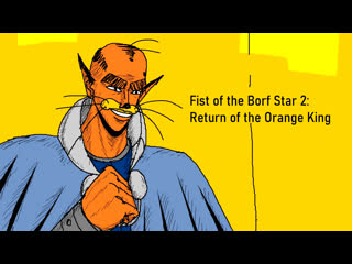 Fist of the Borf Star 2: Return of the Orange King (Juhi no hoshi no ken 2: Orenjikingu no kikan) (樹皮の星の拳2 : オレンジキングの帰還)
