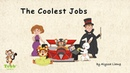 Unit 30 Jobs People Do Story 3 The Coolest Jobs by Alyssa Liang