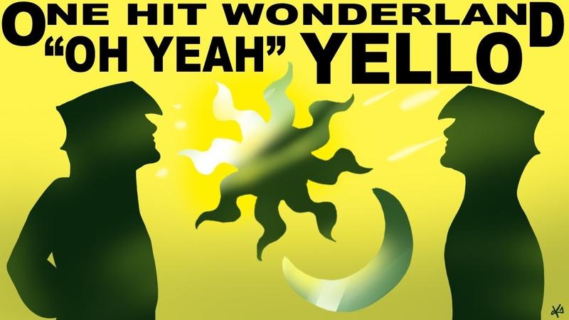 ONE HIT WONDERLAND Oh Yeah by Yello